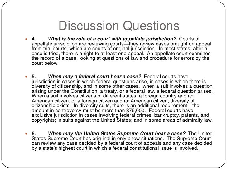 Discussion Questions     4.      What is the role of a court with appellate jurisdiction? Courts of      appellate jurisd...