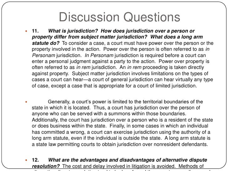 Discussion Questions     11.     What is jurisdiction? How does jurisdiction over a person or      property differ from s...