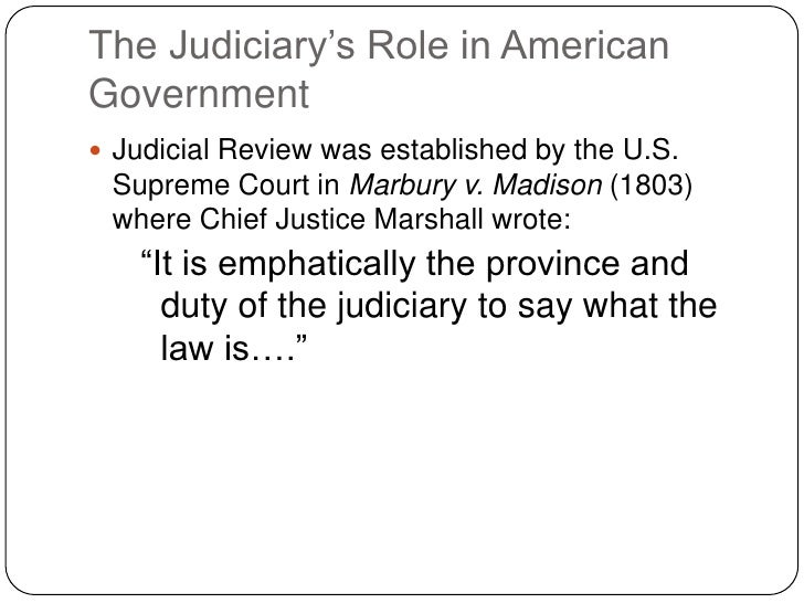 The Judiciary's Role in American Government  Judicial Review was established by the U.S.  Supreme Court in Marbury v. Mad...