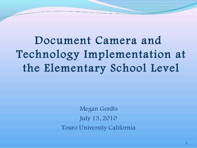 Document Camera and Technology Implementation at the Elementary School Level Megan Gerdts July 13, 2010 Touro University C...