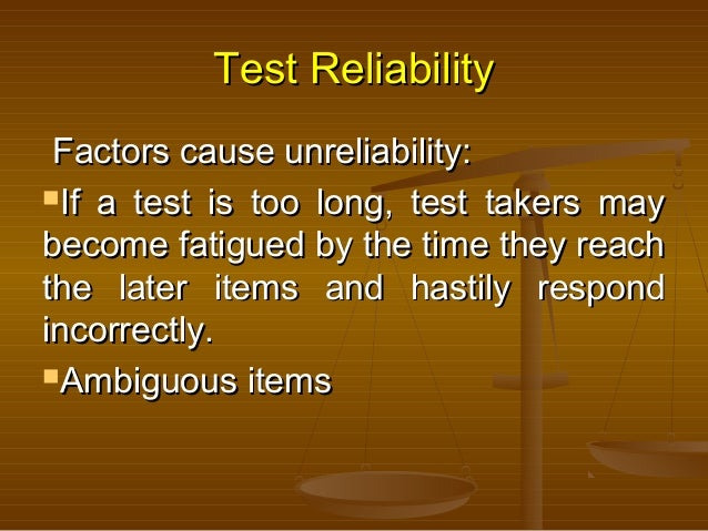 Test ReliabilityTest Reliability Factors cause unreliability:Factors cause unreliability: If a test is too long, test tak...