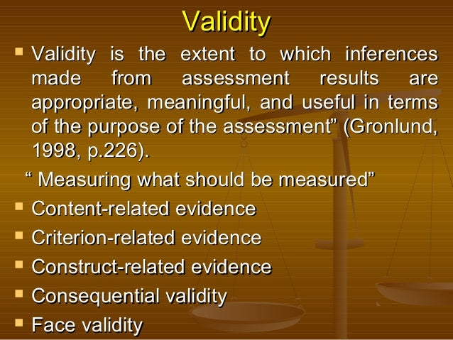 ValidityValidity  Validity is the extent to which inferencesValidity is the extent to which inferences made from assessme...
