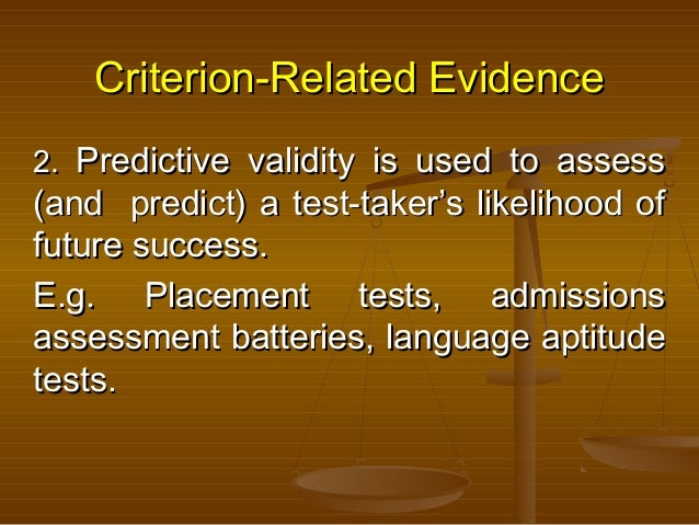 Criterion-Related EvidenceCriterion-Related Evidence 2.2. Predictive validity is used to assessPredictive validity is used...