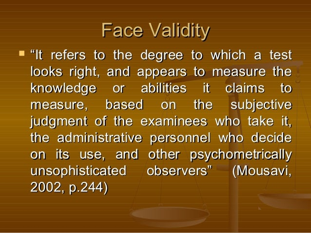"""Face ValidityFace Validity  """"""""It refers to the degree to which a testIt refers to the degree to which a test looks right,..."""