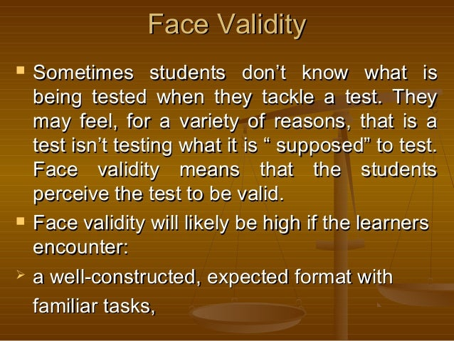 Face ValidityFace Validity  Sometimes students don't know what isSometimes students don't know what is being tested when ...