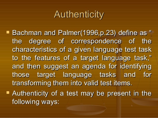 """AuthenticityAuthenticity  Bachman and Palmer(1996,p.23) define as """"Bachman and Palmer(1996,p.23) define as """" the degree o..."""