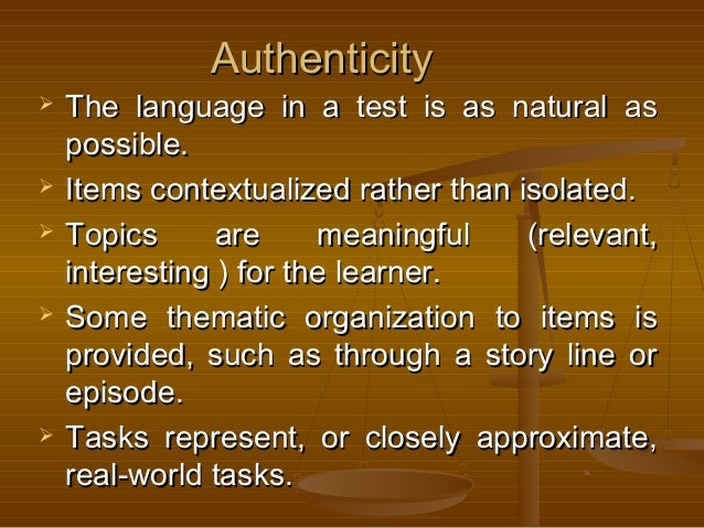 AuthenticityAuthenticity  The language in a test is as natural asThe language in a test is as natural as possible.possibl...