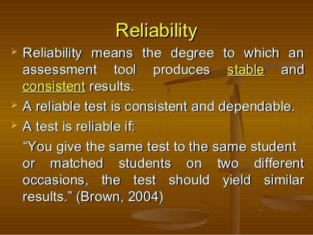 ReliabilityReliability  Reliability means the degree to which anReliability means the degree to which an assessment tool ...