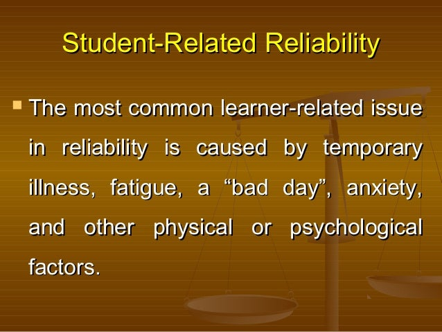 Student-Related ReliabilityStudent-Related Reliability  The most common learner-related issueThe most common learner-rela...