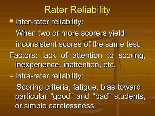 Rater ReliabilityRater Reliability  Inter-rater reliability:Inter-rater reliability: When two or more scorers yieldWhen t...