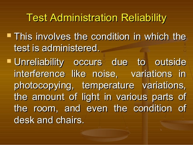 Test Administration ReliabilityTest Administration Reliability  This involves the condition in which theThis involves the...