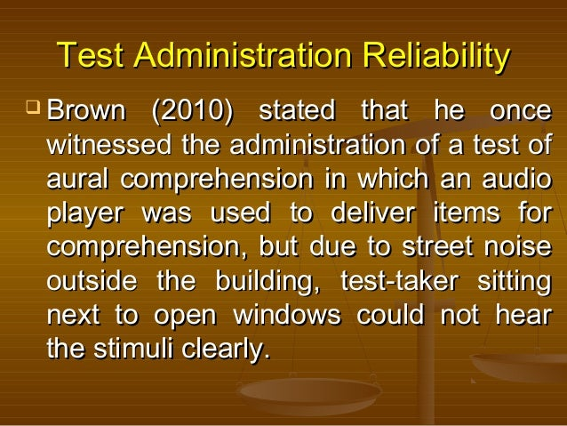 Test Administration ReliabilityTest Administration Reliability  Brown (2010) stated that he onceBrown (2010) stated that ...