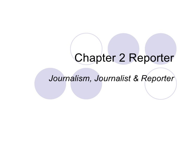 Chapter 2 Reporter Journalism, Journalist & Reporter