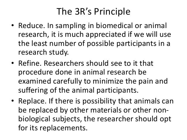 The 3R's Principle • Reduce. In sampling in biomedical or animal research, it is much appreciated if we will use the least...