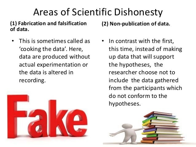 Areas of Scientific Dishonesty (1) Fabrication and falsification of data. • This is sometimes called as 'cooking the data'...