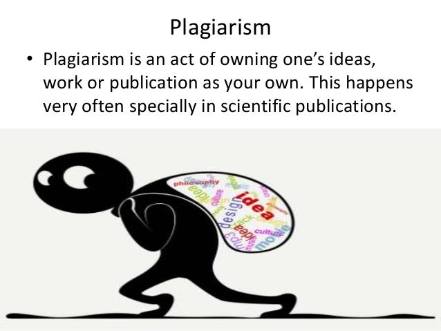Plagiarism • Plagiarism is an act of owning one's ideas, work or publication as your own. This happens very often speciall...