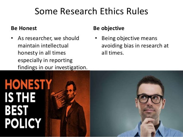 Some Research Ethics Rules Be Honest • As researcher, we should maintain intellectual honesty in all times especially in r...