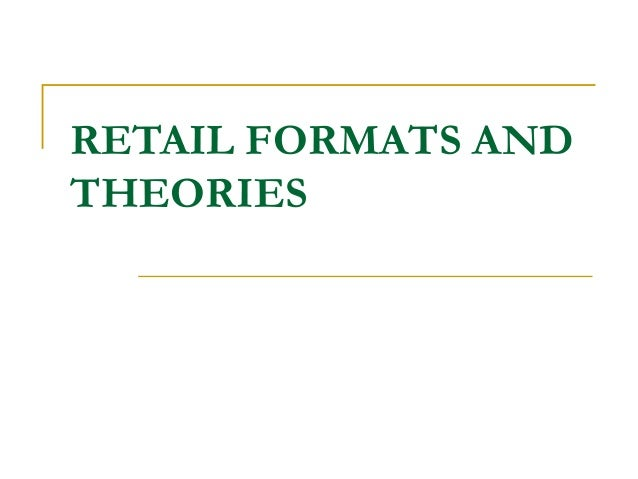 RETAIL FORMATS AND THEORIES