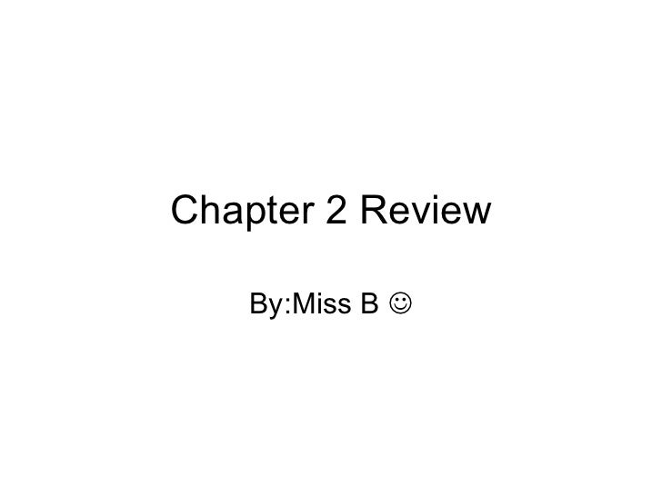 Chapter 2 Review By:Miss B  