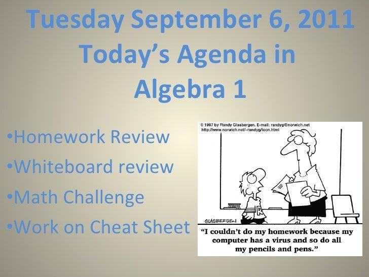 Tuesday September 6, 2011 Today's Agenda in  Algebra 1 <ul><li>Homework Review </li></ul><ul><li>Whiteboard review </li></...