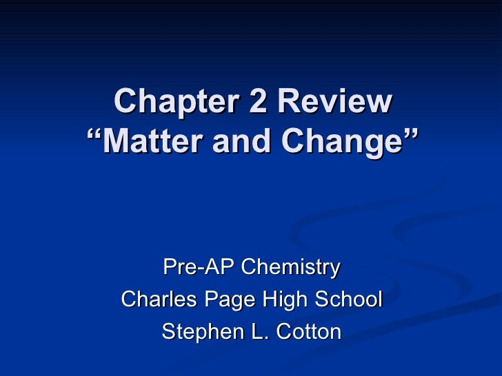 "Chapter 2 Review ""Matter and Change"" Pre-AP Chemistry Charles Page High School Stephen L. Cotton"