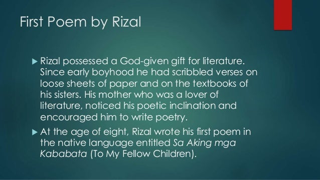 to my fellow children by rizal Best answer: the famous poem was a nationalistic endeavor to encourage philipinos to adopt tagalog as their language supposedly, it was written by rizal at the age of 8 or 9.