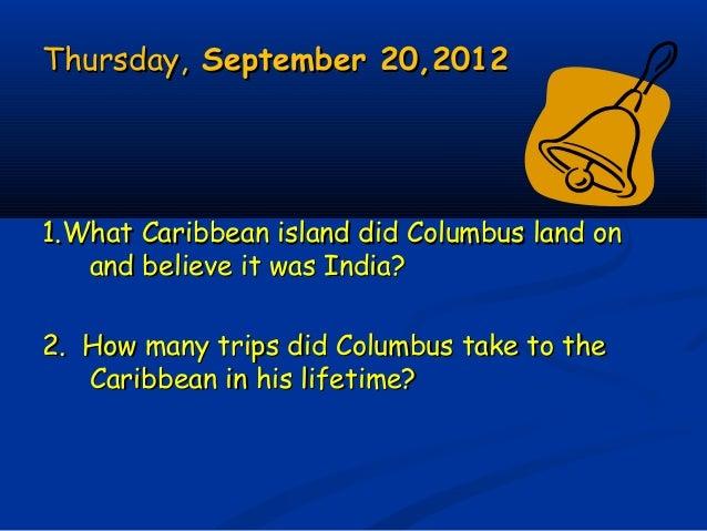 Thursday,Thursday, September 20,2012September 20,2012 1.What Caribbean island did Columbus land on1.What Caribbean island ...