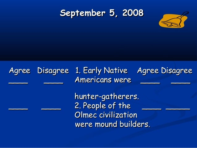 September 5, 2008September 5, 2008 Agree Disagree 1. Early Native Agree DisagreeAgree Disagree 1. Early Native Agree Disag...