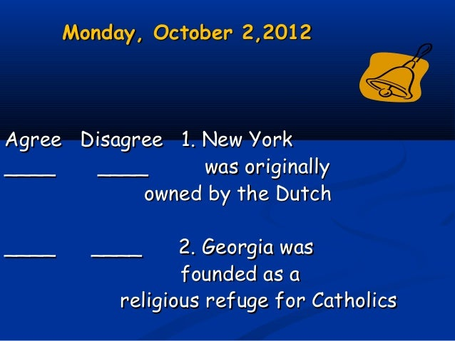 Monday, October 2,2012Monday, October 2,2012 Agree Disagree 1. New YorkAgree Disagree 1. New York ____ ________ ____ was o...