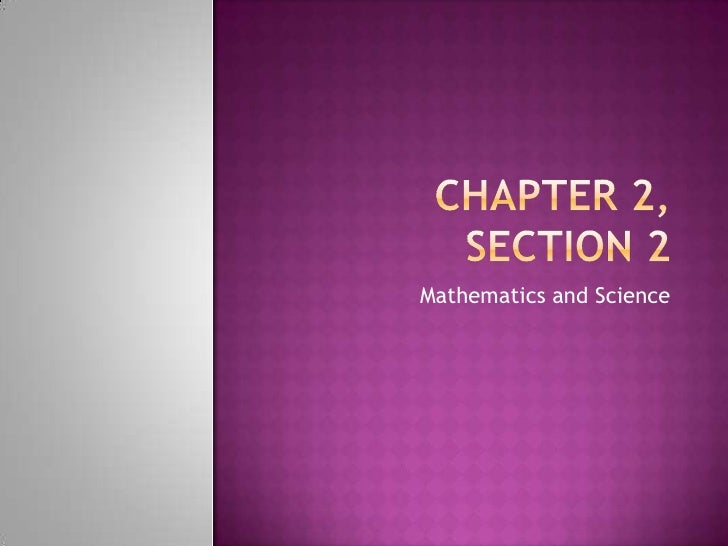 CHAPTER 2, SECTiON 2<br />Mathematics and Science<br />