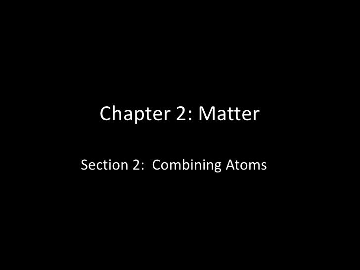 Chapter 2: MatterSection 2: Combining Atoms