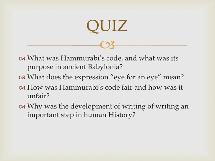 QUIZ                      What was Hammurabi's code, and what was its  purpose in ancient Babylonia? What does the expr...