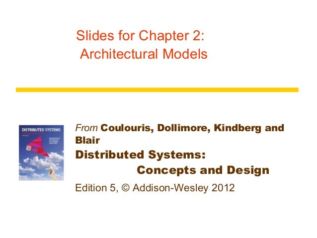 Slides for Chapter 2:Architectural ModelsFrom Coulouris, Dollimore, Kindberg andBlairDistributed Systems:          Concept...