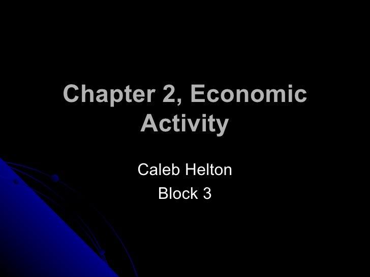 Chapter 2, Economic Activity Caleb Helton Block 3