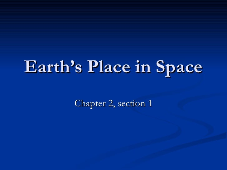 Earth's Place in Space Chapter 2, section 1