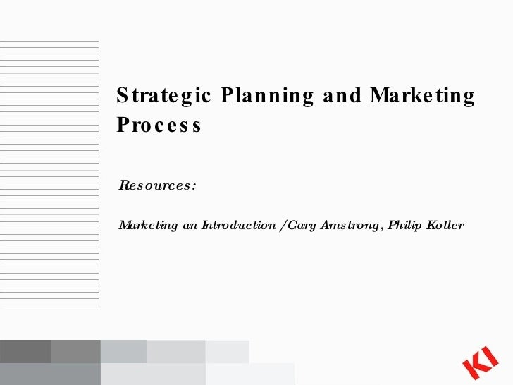 <ul><li>Resources: </li></ul><ul><li>Marketing an Introduction / Gary Amstrong, Philip Kotler </li></ul>Strategic Planning...