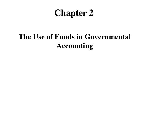 Chapter 2 The Use of Funds in Governmental Accounting