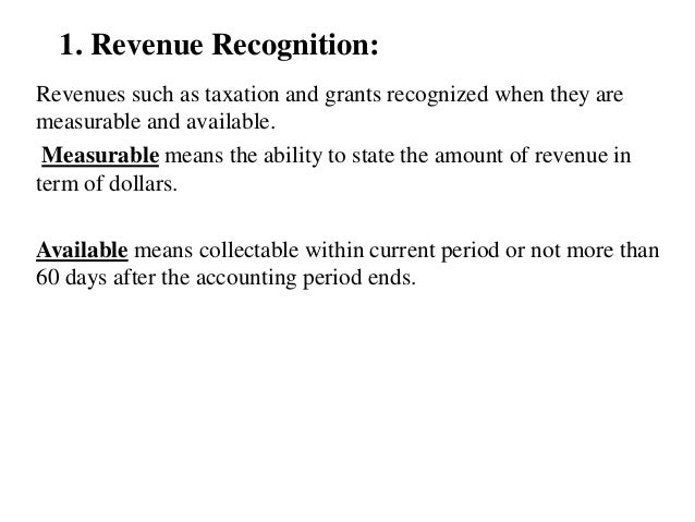 1. Revenue Recognition: Revenues such as taxation and grants recognized when they are measurable and available. Measurable...