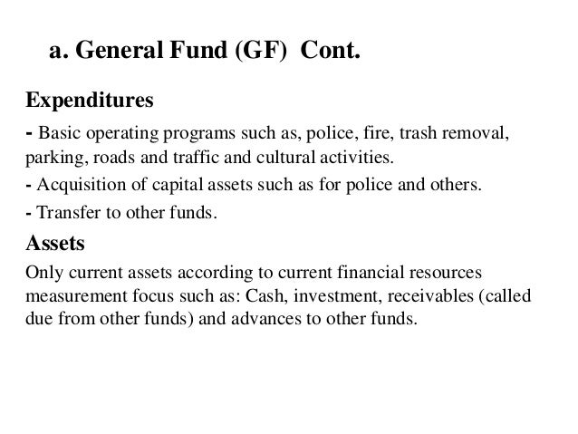 a. General Fund (GF) Cont. Expenditures - Basic operating programs such as, police, fire, trash removal, parking, roads an...