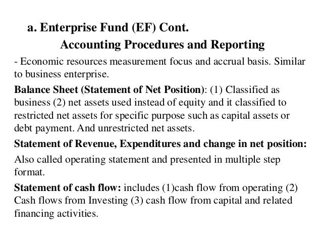 a. Enterprise Fund (EF) Cont. Accounting Procedures and Reporting - Economic resources measurement focus and accrual basis...