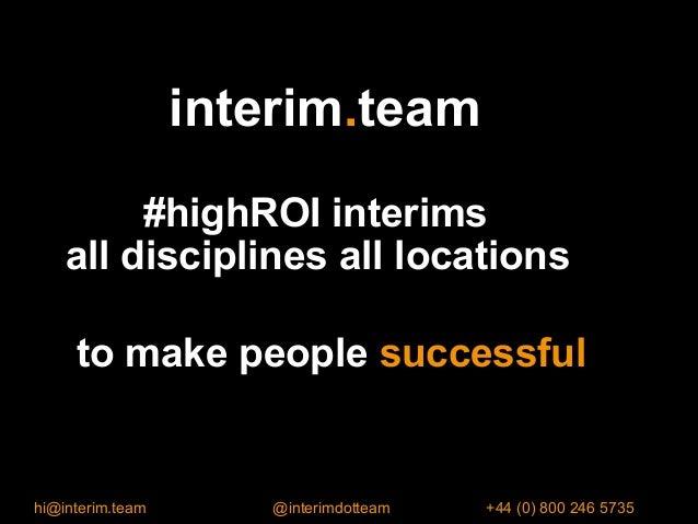 #highROI interims all disciplines all locations to make people successful hi@interim.team @interimdotteam +44 (0) 800 246 ...