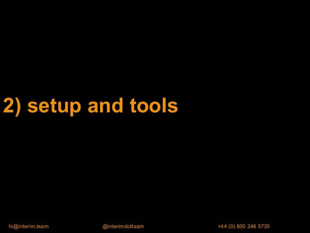 2) setup and tools hi@interim.team @interimdotteam +44 (0) 800 246 5735