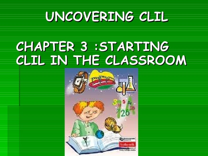 <ul><li>UNCOVERING CLIL </li></ul>CHAPTER 3 :STARTING CLIL IN THE CLASSROOM