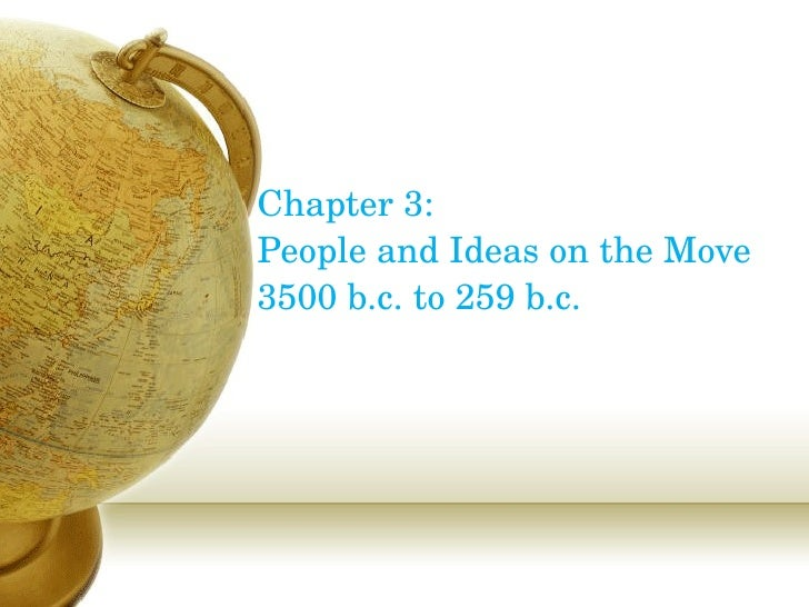 Chapter 3:  People and Ideas on the Move  3500 b.c. to 259 b.c.