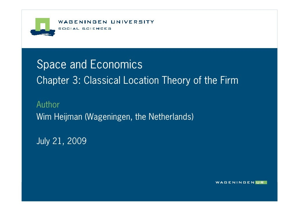 Space and Economics Chapter 3: Classical Location Theory of the Firm  Author Wim Heijman (Wageningen, the Netherlands)  Ju...