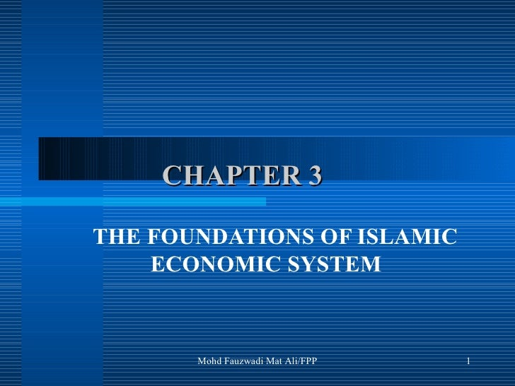 CHAPTER 3 THE FOUNDATIONS OF ISLAMIC ECONOMIC SYSTEM Mohd Fauzwadi Mat Ali/FPP