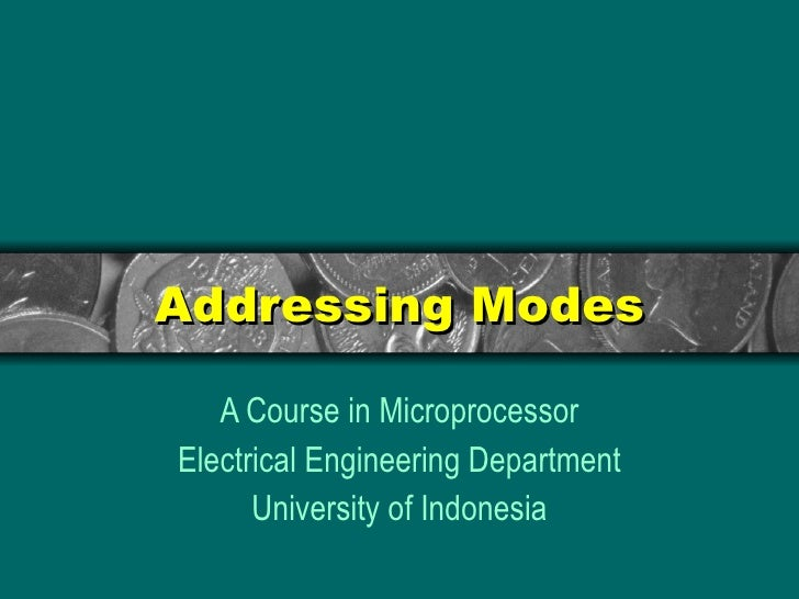 Addressing Modes A Course in Microprocessor Electrical Engineering Department University of Indonesia