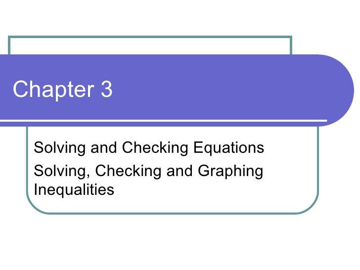 Chapter 3 Solving and Checking Equations  Solving, Checking and Graphing Inequalities