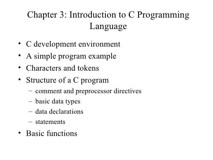 Chapter 3: Introduction to C Programming Language <ul><li>C development environment </li></ul><ul><li>A simple program exa...