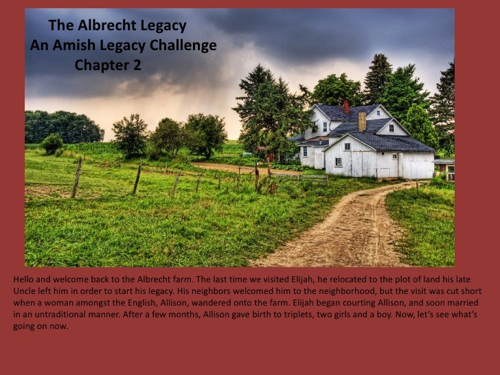 The Albrecht Legacy     An Amish Legacy Challenge          Chapter 2     Hello and welcome back to the Albrecht farm. The ...